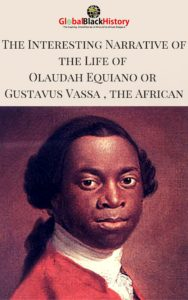 The Interesting Narrative of the Life of Olaudah Equiano or Gustavus Vassa , the African